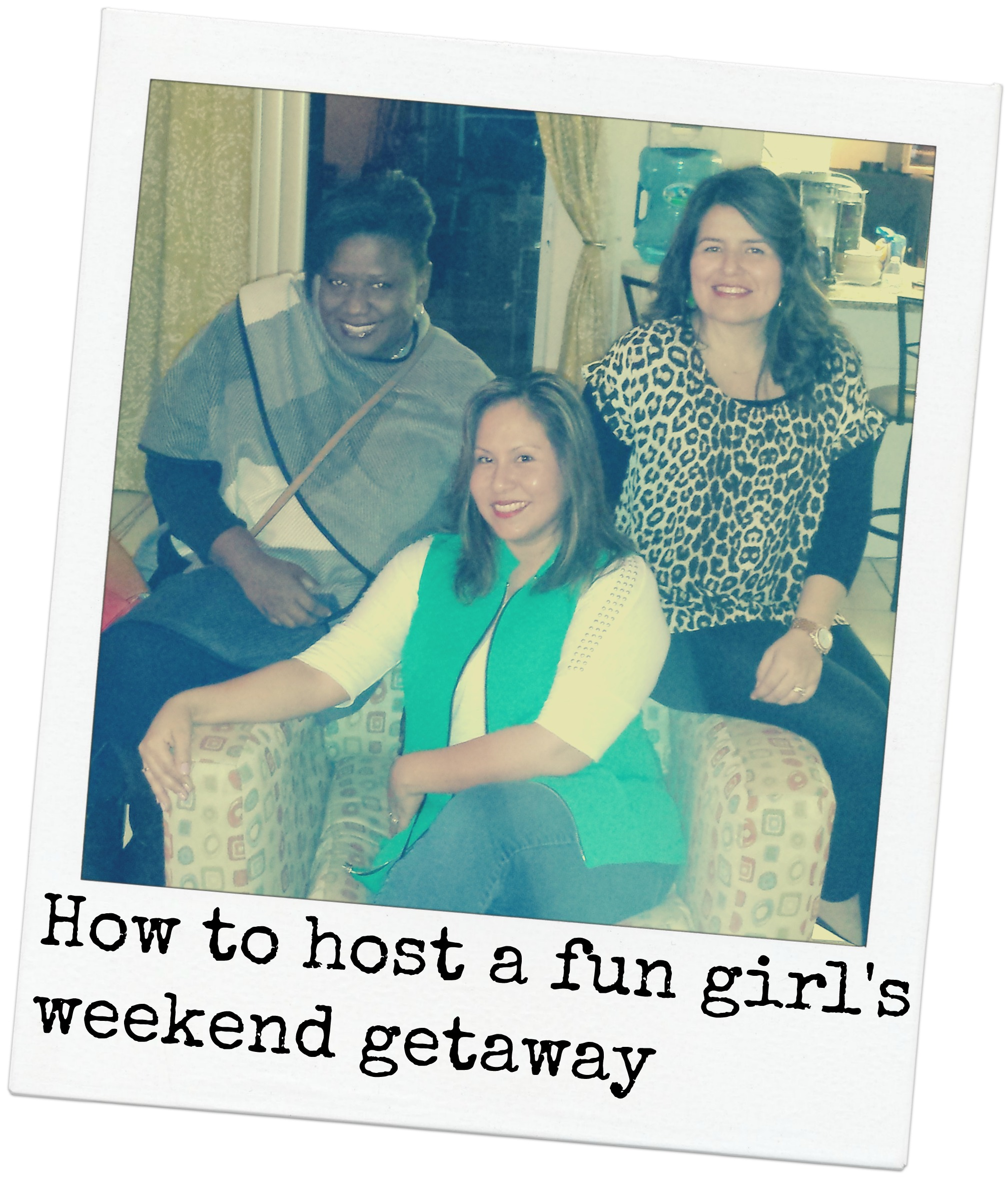 How to host a fun girl's weekend getaway