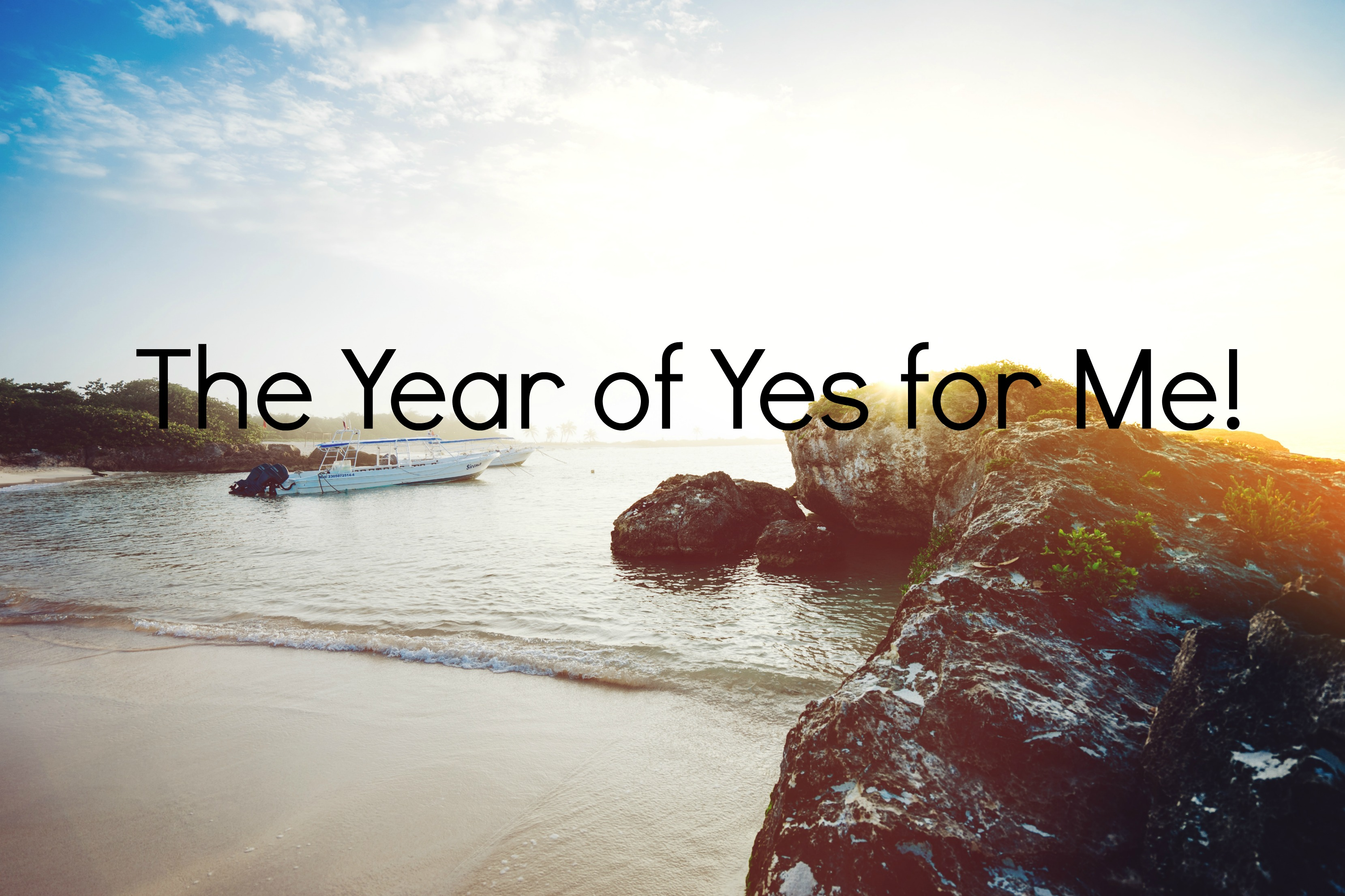 The Year of Yes for Me – How Will You Make it Your Year Too?