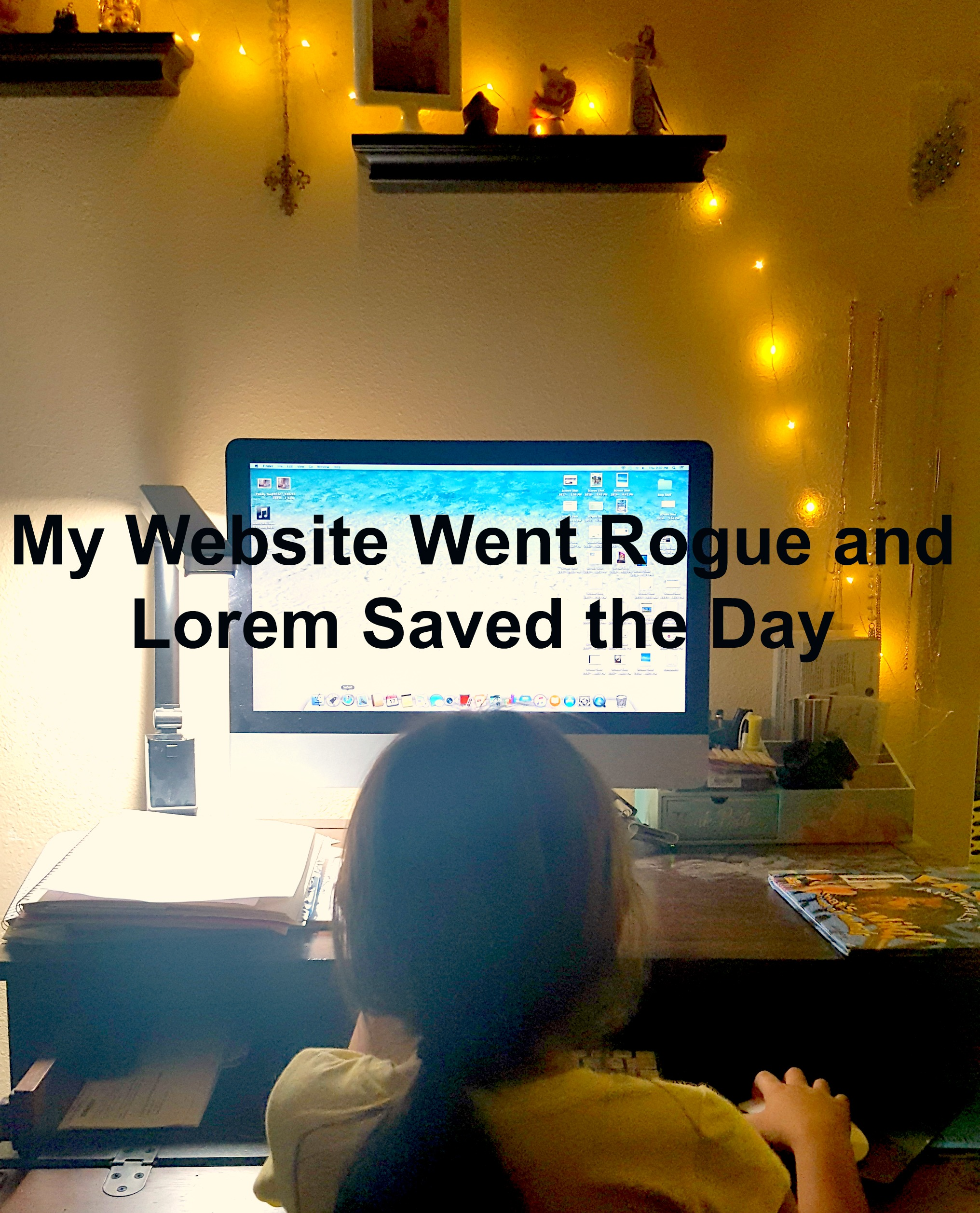 My Website Went Rogue and Lorem Saved the Day